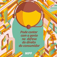 O MPF trabalha pelos Direitos do Consumidor